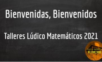 Bienvenidas, Bienvenidos a Talleres Lúdicos-Matemáticos 2021